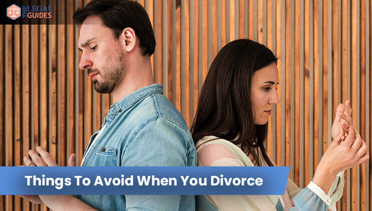 Things To Avoid When You Divorce
