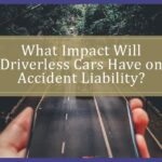What Impact Will Driverless Cars Have On Accident Liability?